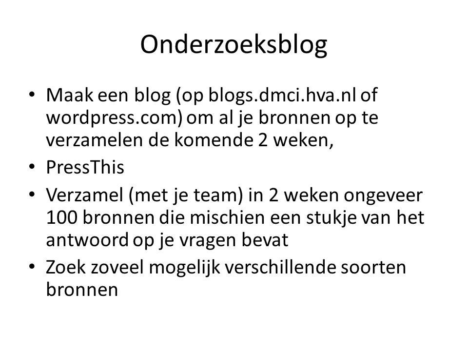 Onderzoeksblog Maak een blog (op blogs.dmci.hva.nl of wordpress.com) om al je bronnen op te verzamelen de komende 2 weken, PressThis Verzamel (met je
