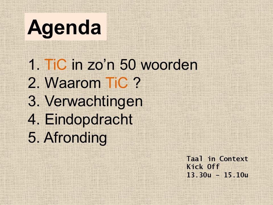 Taal in Context Kick Off 13.30u – 15.10u 1. TiC in zo'n 50 woorden 2.