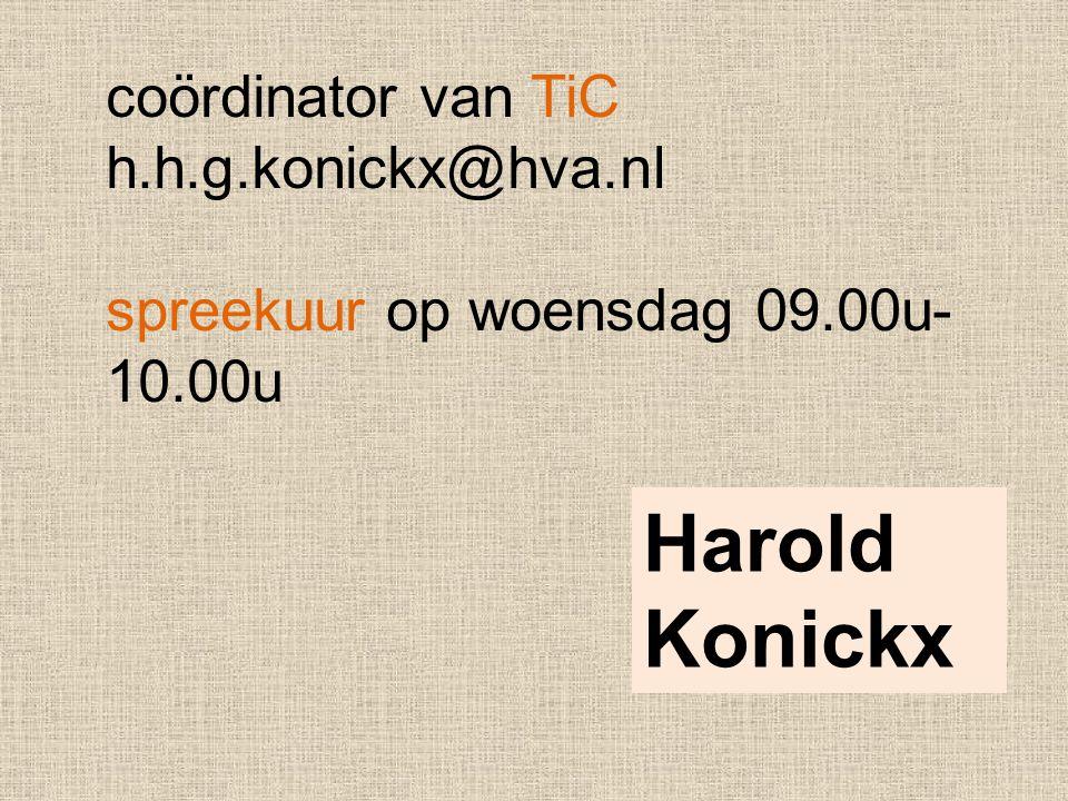 coördinator van TiC h.h.g.konickx@hva.nl spreekuur op woensdag 09.00u- 10.00u Harold Konickx