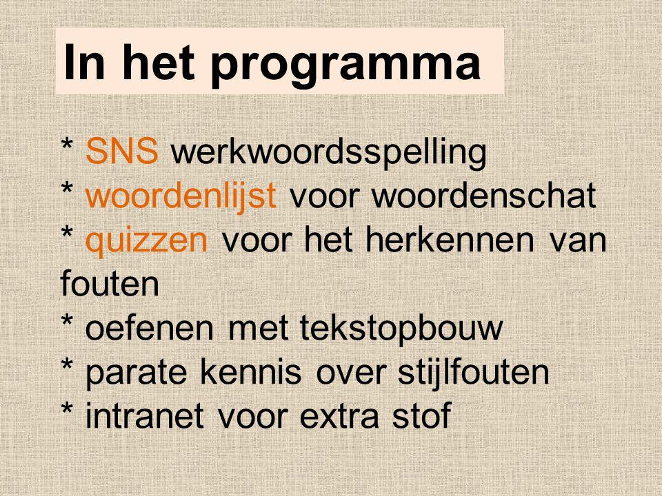 * SNS werkwoordsspelling * woordenlijst voor woordenschat * quizzen voor het herkennen van fouten * oefenen met tekstopbouw * parate kennis over stijlfouten * intranet voor extra stof In het programma