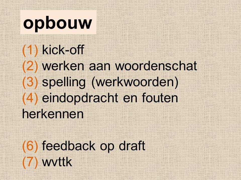 (1) kick-off (2) werken aan woordenschat (3) spelling (werkwoorden) (4) eindopdracht en fouten herkennen (6) feedback op draft (7) wvttk opbouw