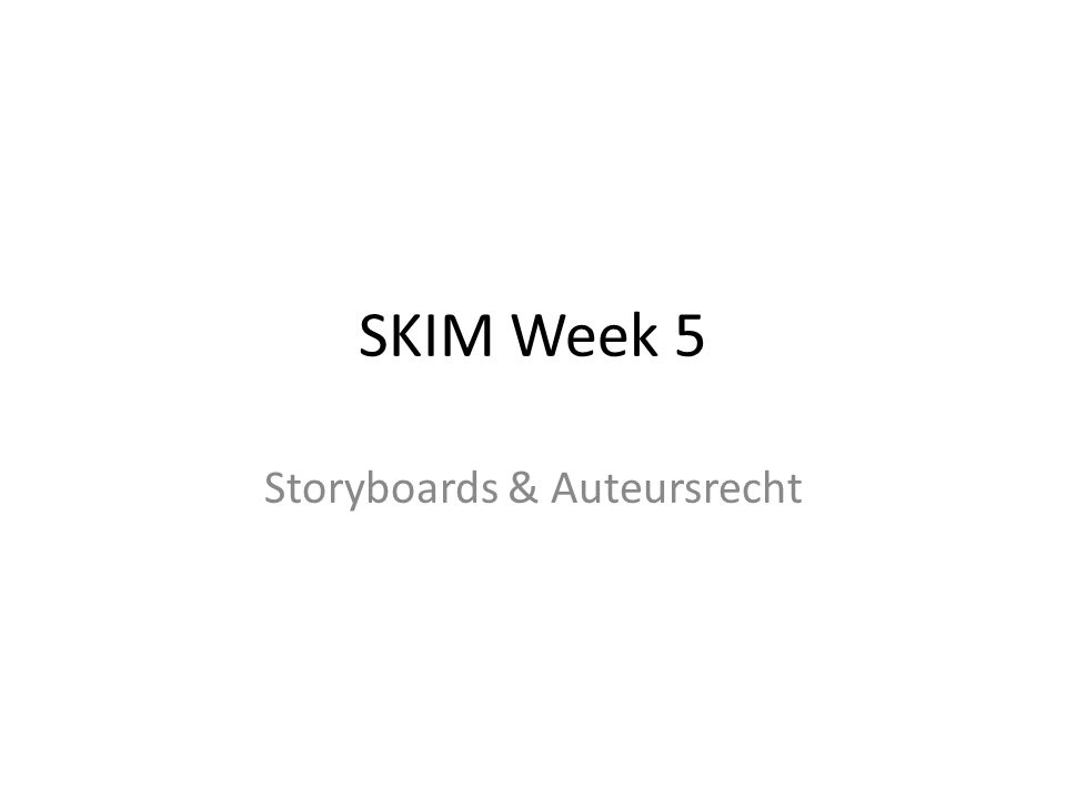 SKIM Week 5 Storyboards & Auteursrecht