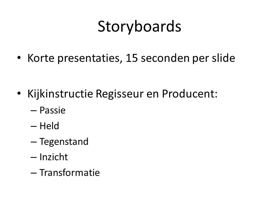 Storyboards Korte presentaties, 15 seconden per slide Kijkinstructie Regisseur en Producent: – Passie – Held – Tegenstand – Inzicht – Transformatie