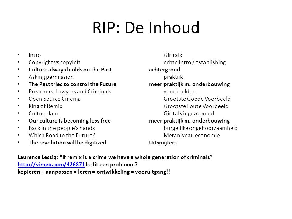 RIP: De Inhoud IntroGirltalk Copyright vs copyleftechte intro / establishing Culture always builds on the Pastachtergrond Asking permissionpraktijk The Past tries to control the Futuremeer praktijk m.