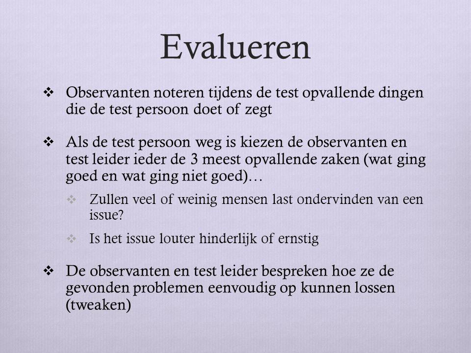 Evalueren  Observanten noteren tijdens de test opvallende dingen die de test persoon doet of zegt  Als de test persoon weg is kiezen de observanten