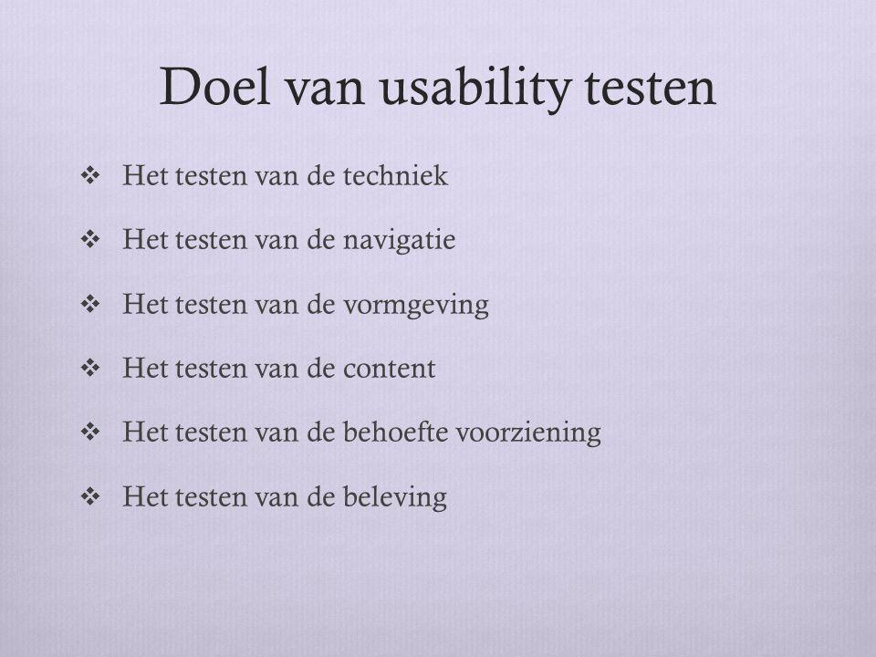 Doel van usability testen  Het testen van de techniek  Het testen van de navigatie  Het testen van de vormgeving  Het testen van de content  Het