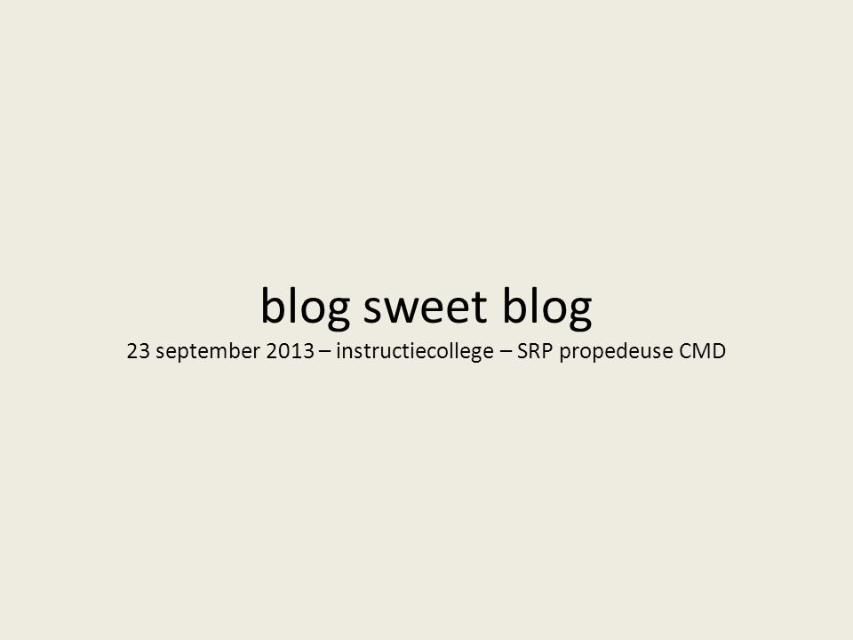 blog sweet blog 23 september 2013 – instructiecollege – SRP propedeuse CMD