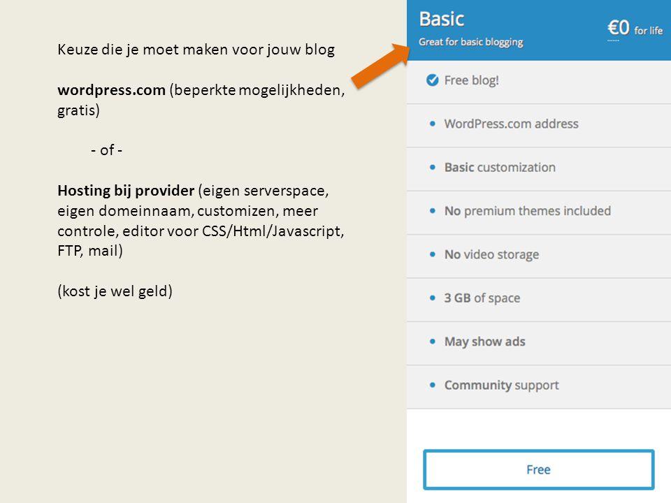 Keuze die je moet maken voor jouw blog wordpress.com (beperkte mogelijkheden, gratis) - of - Hosting bij provider (eigen serverspace, eigen domeinnaam, customizen, meer controle, editor voor CSS/Html/Javascript, FTP, mail) (kost je wel geld)