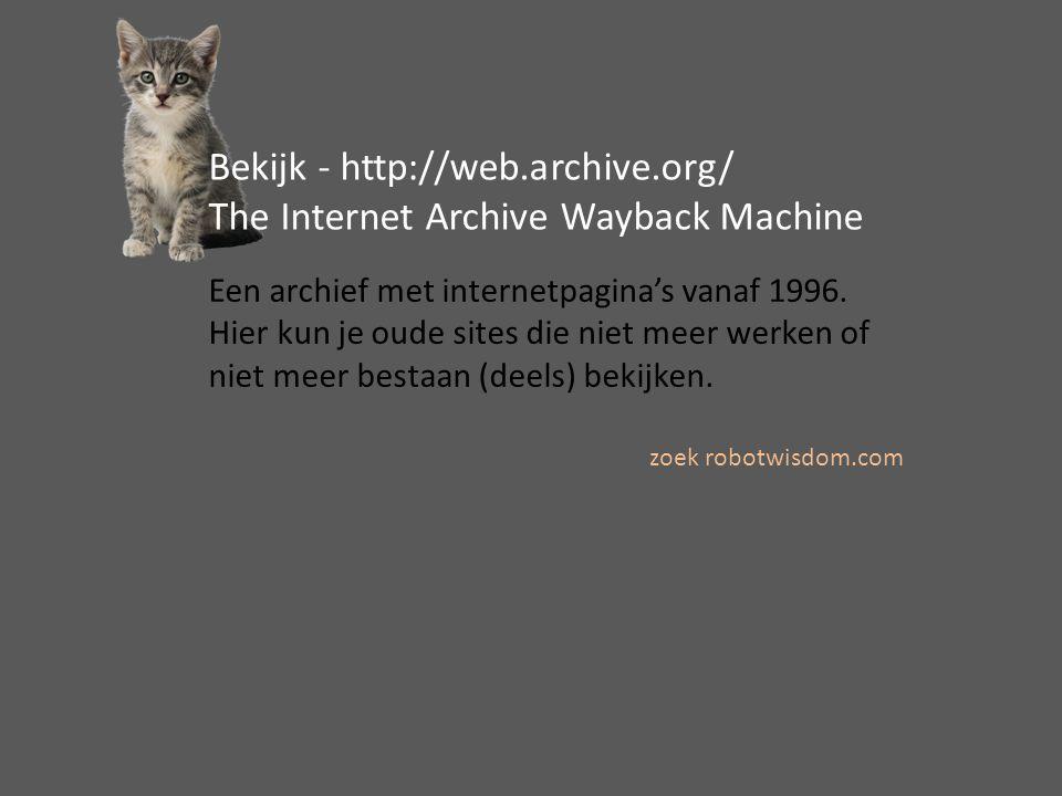 Bekijk - http://web.archive.org/ The Internet Archive Wayback Machine Een archief met internetpagina's vanaf 1996.
