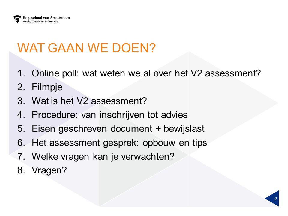 WAT GAAN WE DOEN.1.Online poll: wat weten we al over het V2 assessment.