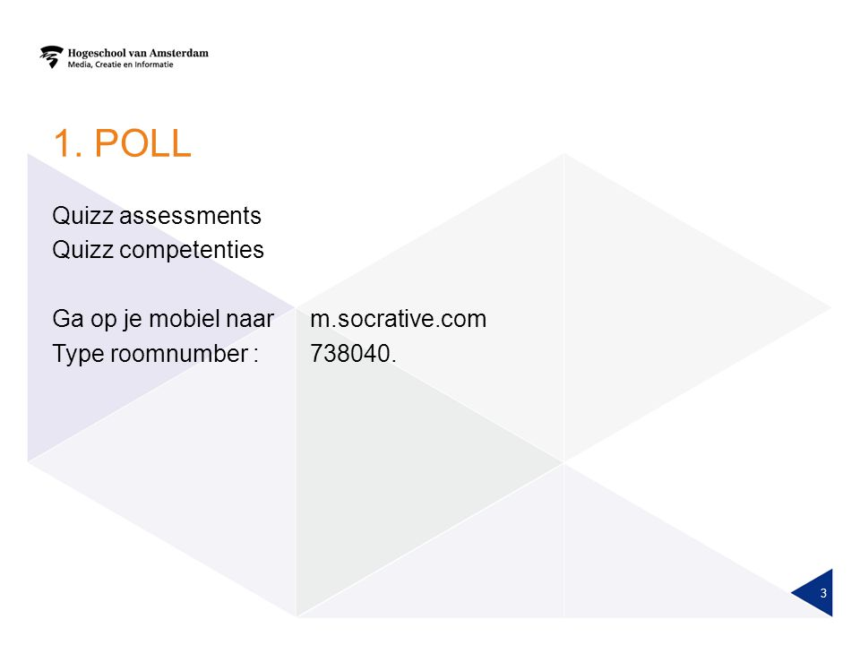 1. POLL Quizz assessments Quizz competenties Ga op je mobiel naar m.socrative.com Type roomnumber : 738040. 3