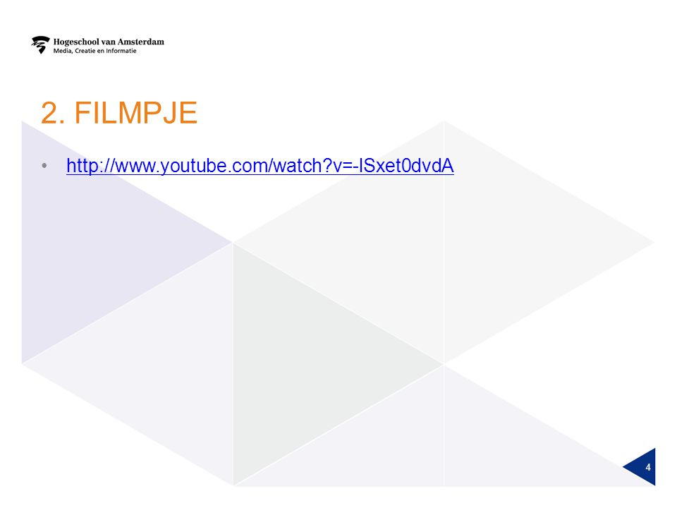 2. FILMPJE http://www.youtube.com/watch?v=-lSxet0dvdA 4