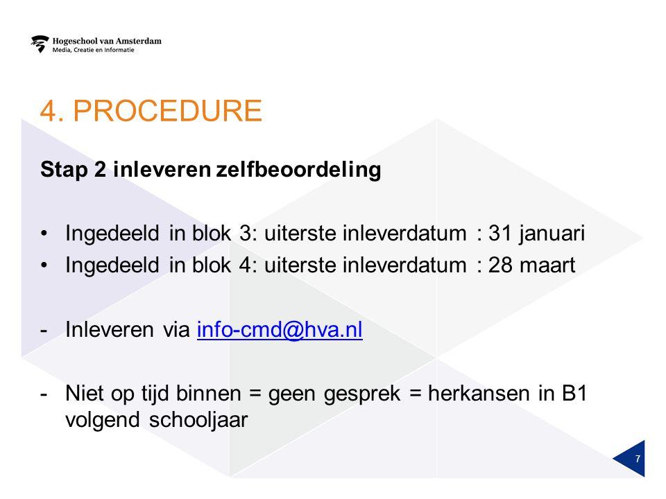 4. PROCEDURE Stap 2 inleveren zelfbeoordeling Ingedeeld in blok 3: uiterste inleverdatum : 31 januari Ingedeeld in blok 4: uiterste inleverdatum : 28