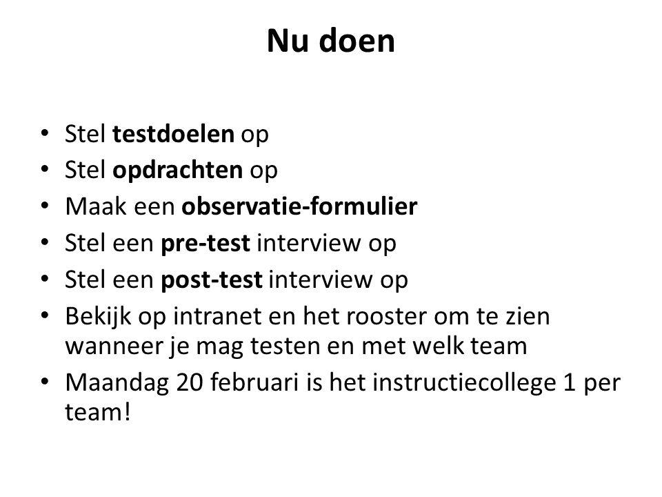 Nu doen Stel testdoelen op Stel opdrachten op Maak een observatie-formulier Stel een pre-test interview op Stel een post-test interview op Bekijk op i