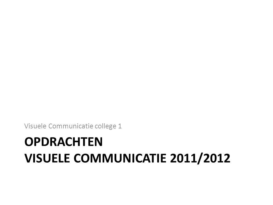 OPDRACHTEN VISUELE COMMUNICATIE 2011/2012 Visuele Communicatie college 1