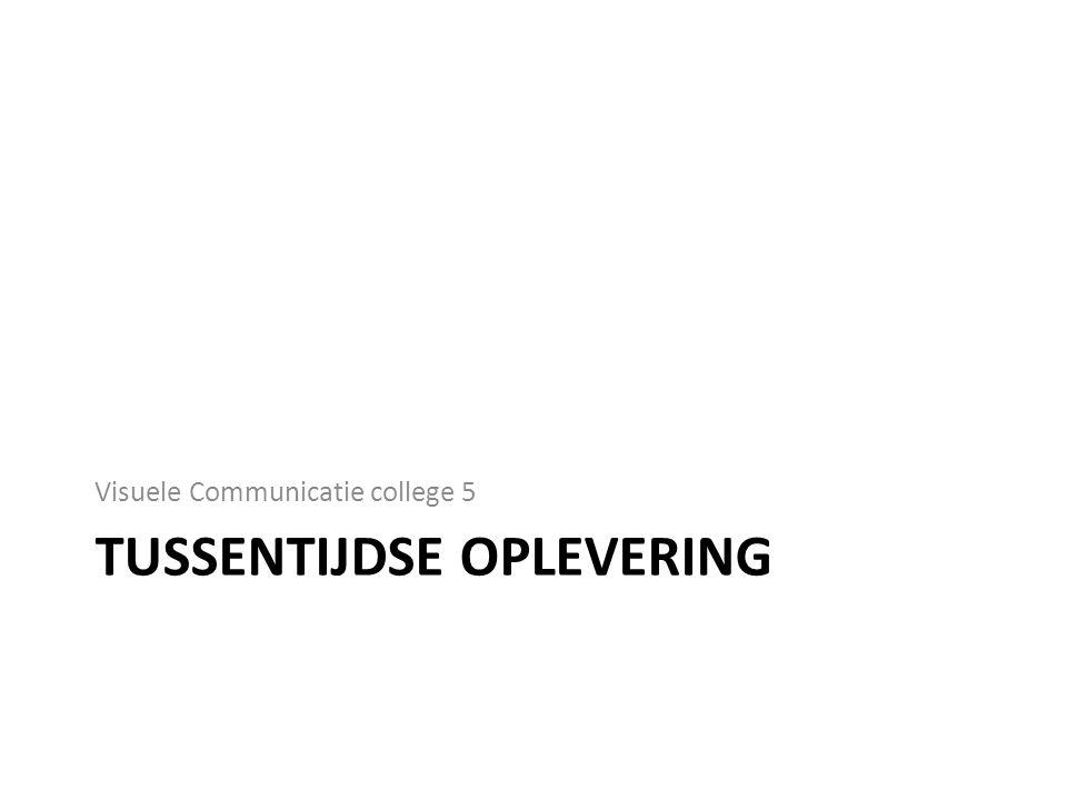 TUSSENTIJDSE OPLEVERING Visuele Communicatie college 5