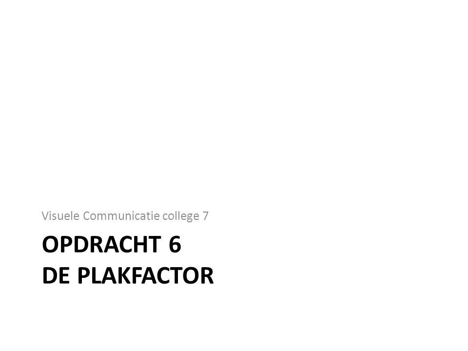 OPDRACHT 6 DE PLAKFACTOR Visuele Communicatie college 7