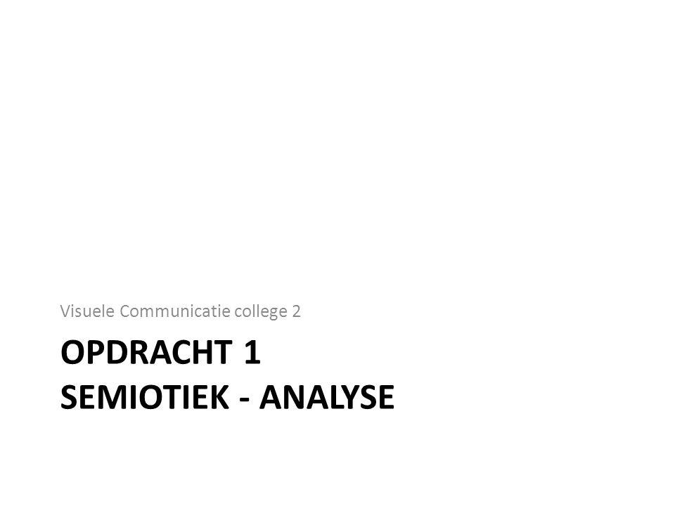 OPDRACHT 1 SEMIOTIEK - ANALYSE Visuele Communicatie college 2