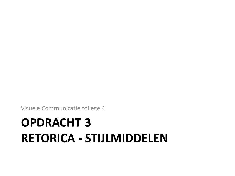 OPDRACHT 3 RETORICA - STIJLMIDDELEN Visuele Communicatie college 4