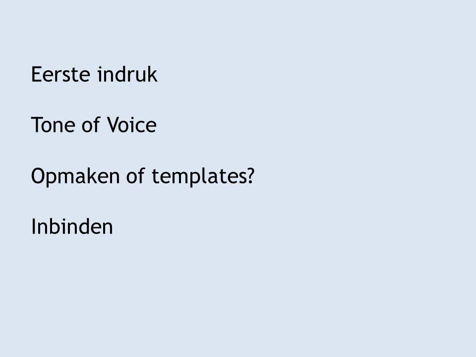 Eerste indruk Tone of Voice Opmaken of templates? Inbinden