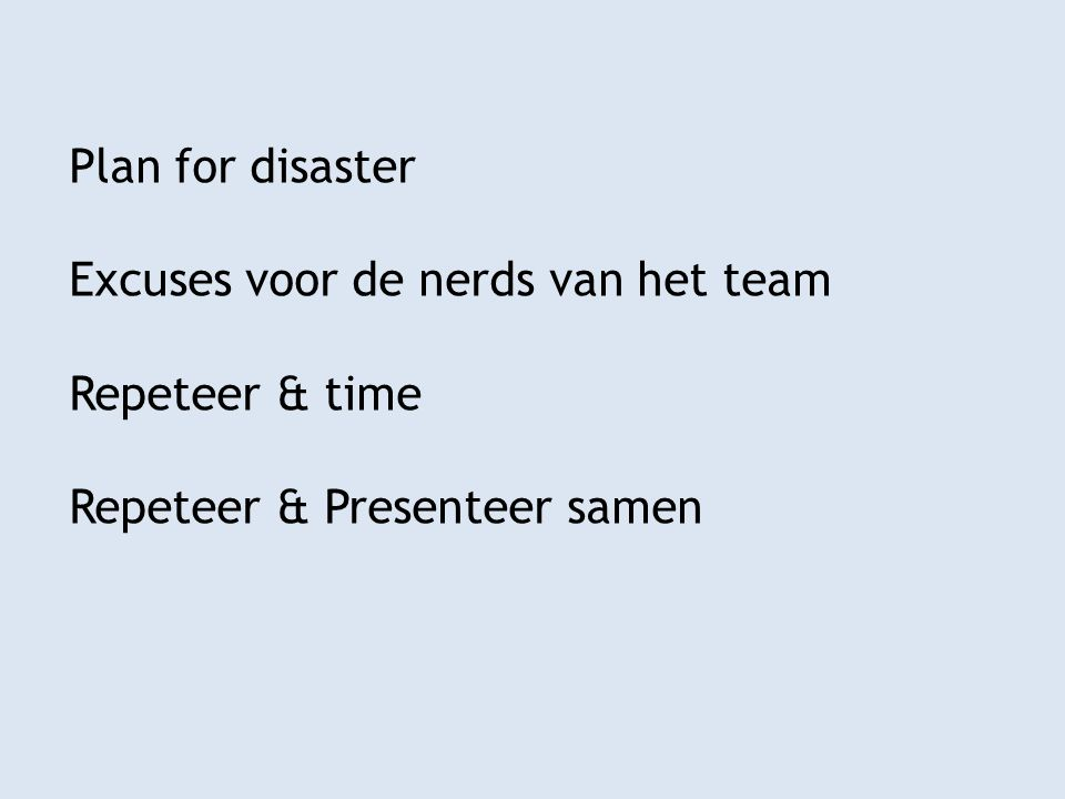 Plan for disaster Excuses voor de nerds van het team Repeteer & time Repeteer & Presenteer samen