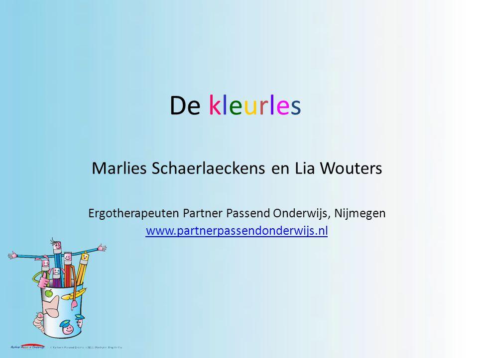 De kleurles Marlies Schaerlaeckens en Lia Wouters Ergotherapeuten Partner Passend Onderwijs, Nijmegen www.partnerpassendonderwijs.nl