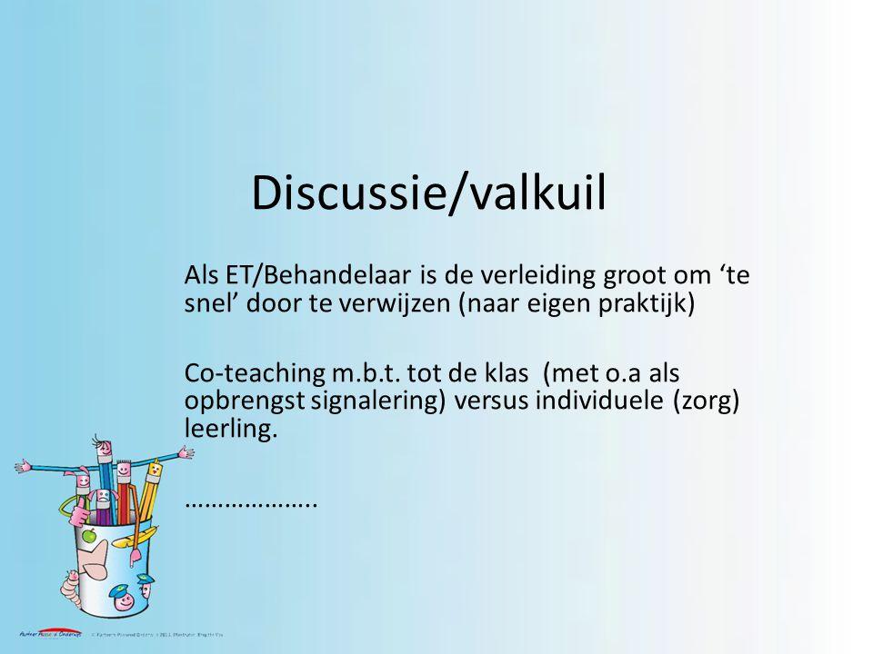 Discussie/valkuil Als ET/Behandelaar is de verleiding groot om 'te snel' door te verwijzen (naar eigen praktijk) Co-teaching m.b.t.