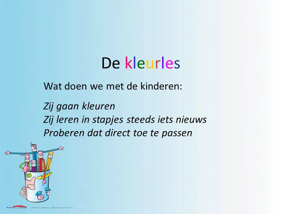 De kleurles Wat doen we met de kinderen: Zij gaan kleuren Zij leren in stapjes steeds iets nieuws Proberen dat direct toe te passen