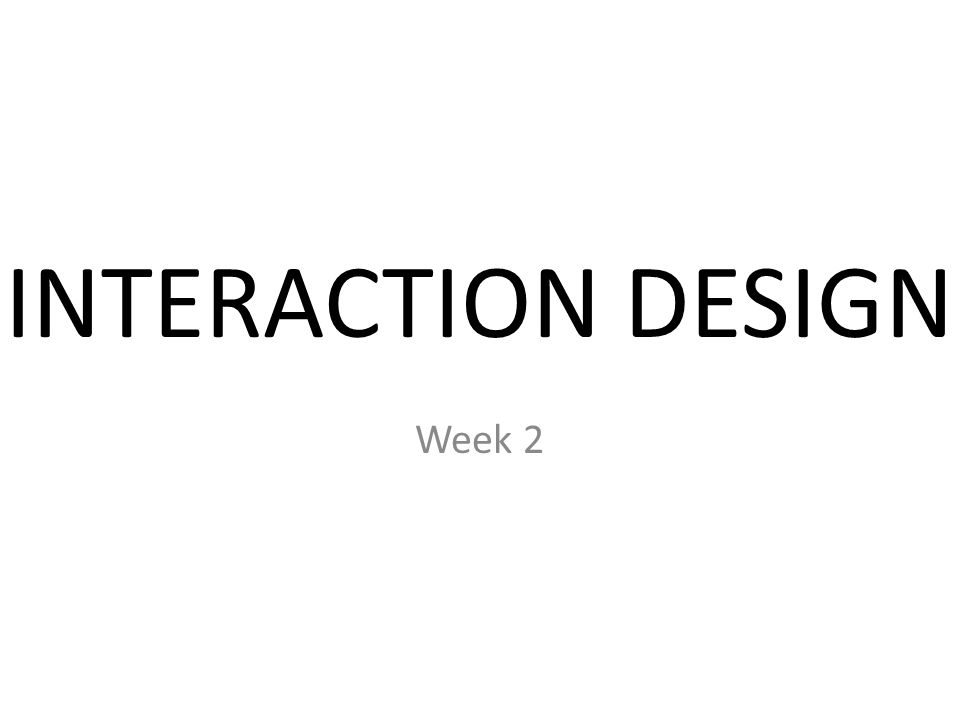 INTERACTION DESIGN Week 2