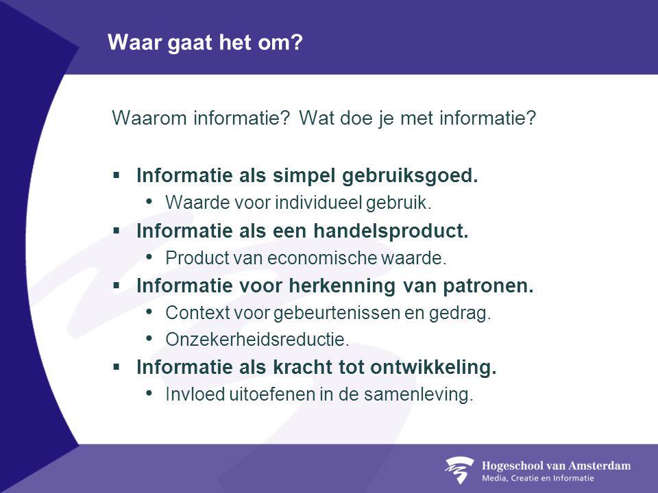 Waar gaat het om.Waarom informatie. Wat doe je met informatie.