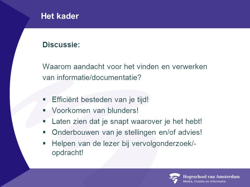 Het kader Discussie: Waarom aandacht voor het vinden en verwerken van informatie/documentatie.