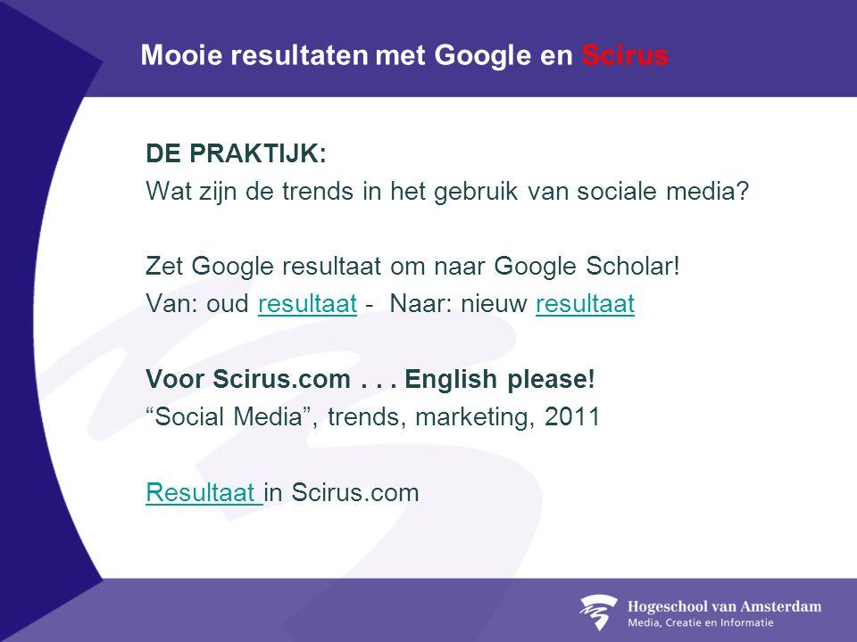 Mooie resultaten met Google en Scirus DE PRAKTIJK: Wat zijn de trends in het gebruik van sociale media.