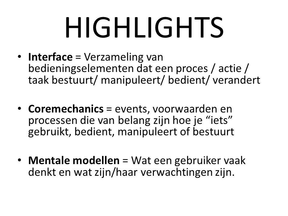 HIGHLIGHTS Interface = Verzameling van bedieningselementen dat een proces / actie / taak bestuurt/ manipuleert/ bedient/ verandert Coremechanics = eve