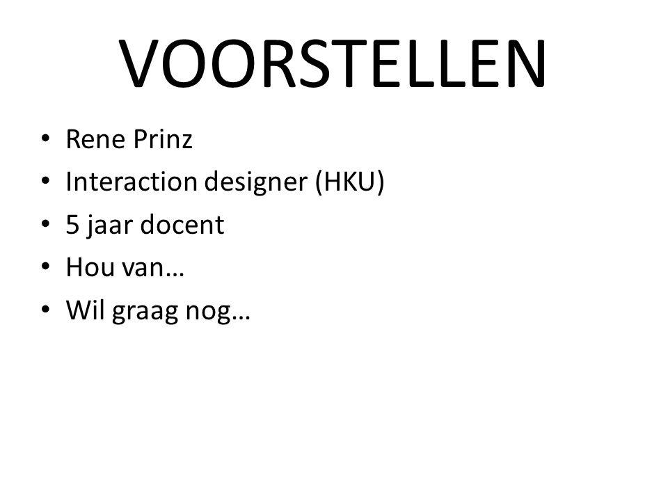 VOORSTELLEN Rene Prinz Interaction designer (HKU) 5 jaar docent Hou van… Wil graag nog…