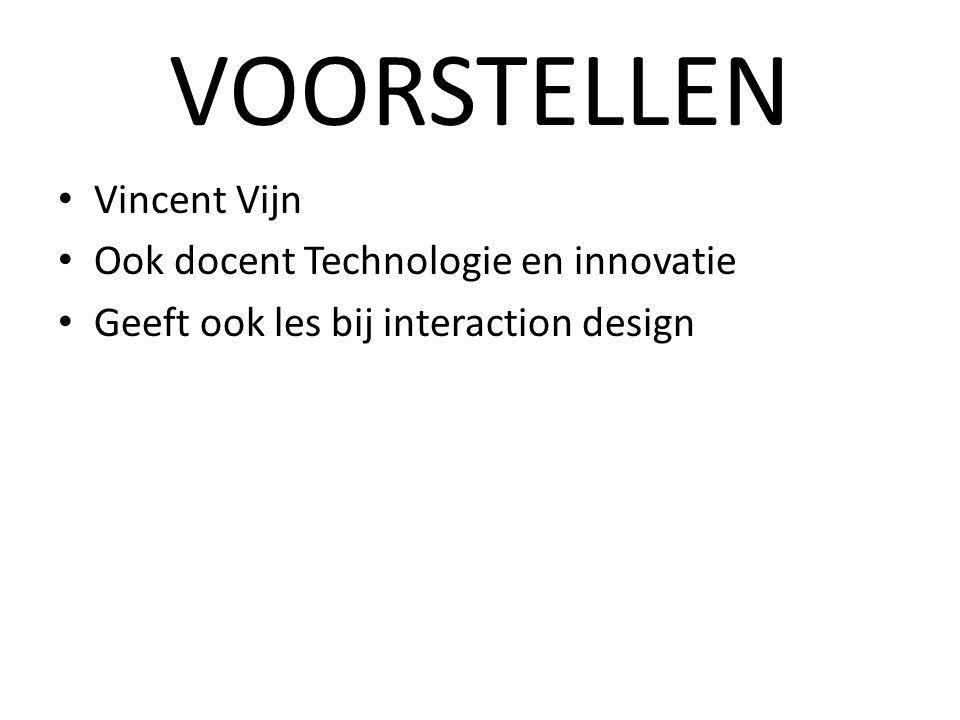 VOORSTELLEN Vincent Vijn Ook docent Technologie en innovatie Geeft ook les bij interaction design