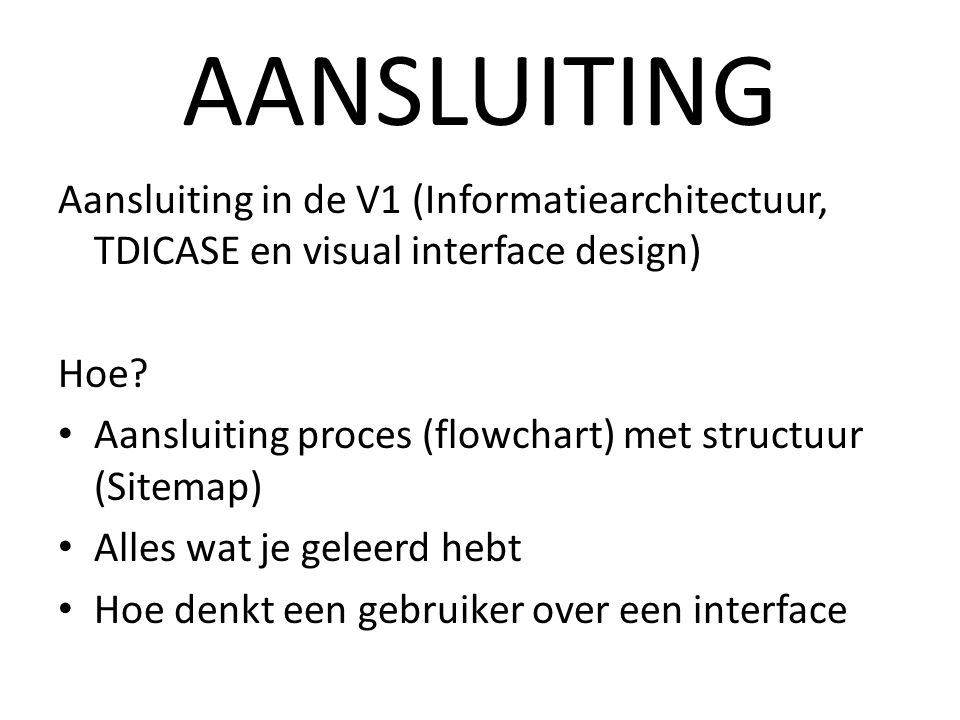 AANSLUITING Aansluiting in de V1 (Informatiearchitectuur, TDICASE en visual interface design) Hoe.