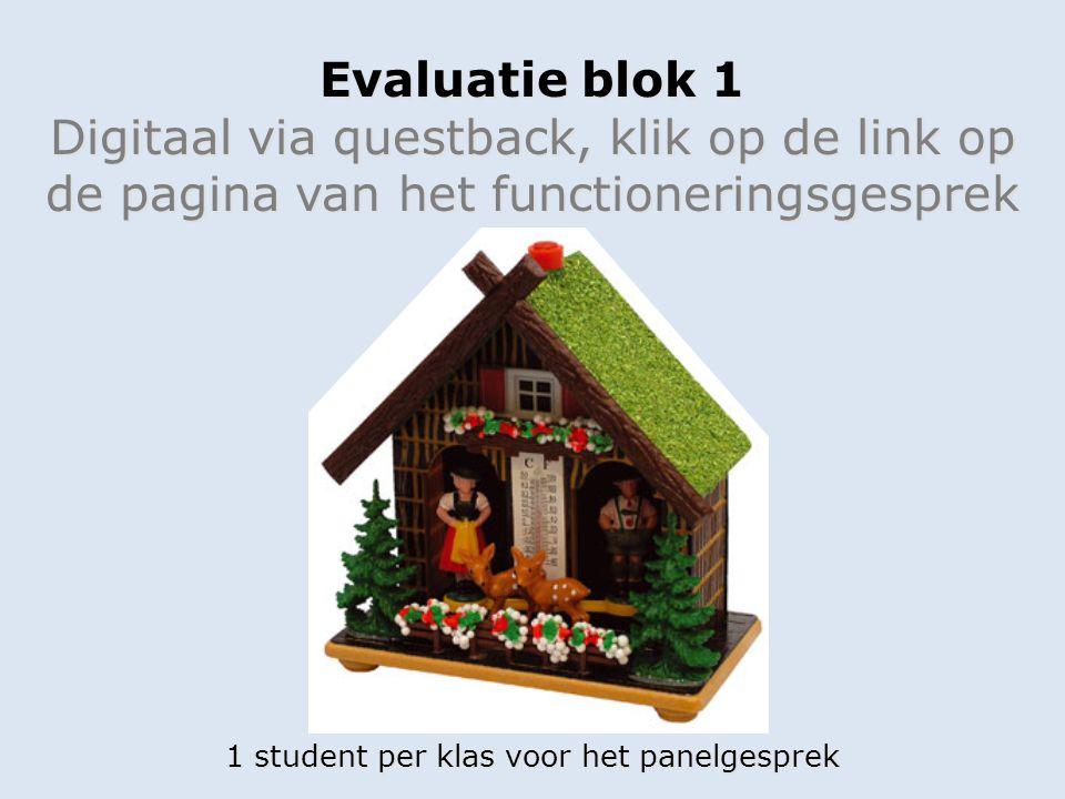 1 student per klas voor het panelgesprek Evaluatie blok 1 Digitaal via questback, klik op de link op de pagina van het functioneringsgesprek