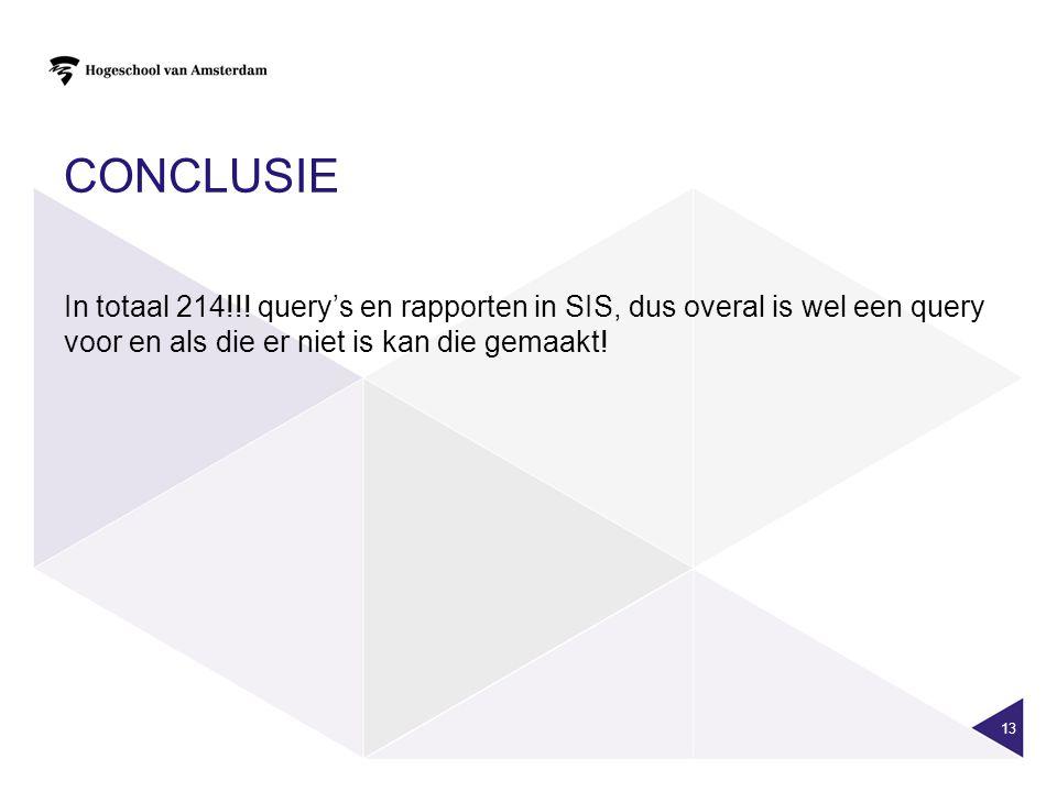 CONCLUSIE In totaal 214!!! query's en rapporten in SIS, dus overal is wel een query voor en als die er niet is kan die gemaakt! 13