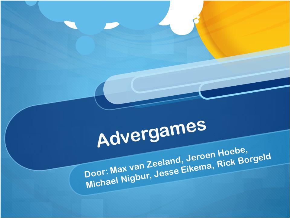 Advergames Door: Max van Zeeland, Jeroen Hoebe, Michael Nigbur, Jesse Eikema, Rick Borgeld