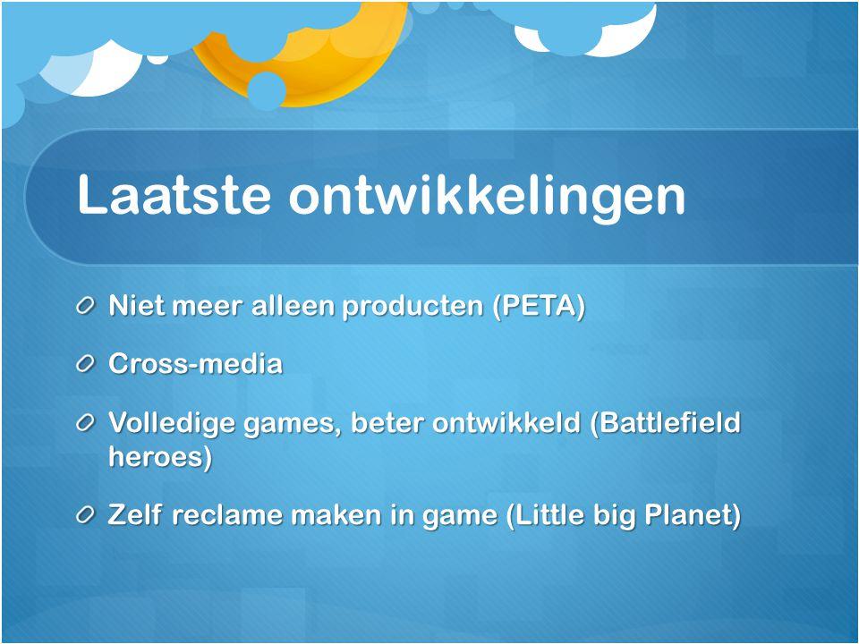 Laatste ontwikkelingen Niet meer alleen producten (PETA) Cross-media Volledige games, beter ontwikkeld (Battlefield heroes) Zelf reclame maken in game