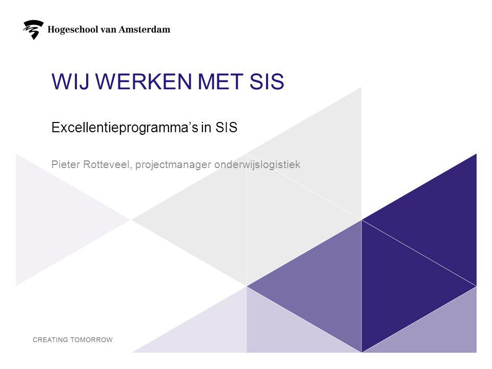 WIJ WERKEN MET SIS Excellentieprogramma's in SIS Pieter Rotteveel, projectmanager onderwijslogistiek 1