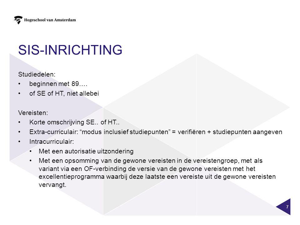 """SIS-INRICHTING Studiedelen: beginnen met 89…. of SE of HT, niet allebei Vereisten: Korte omschrijving SE.. of HT.. Extra-curriculair: """"modus inclusief"""