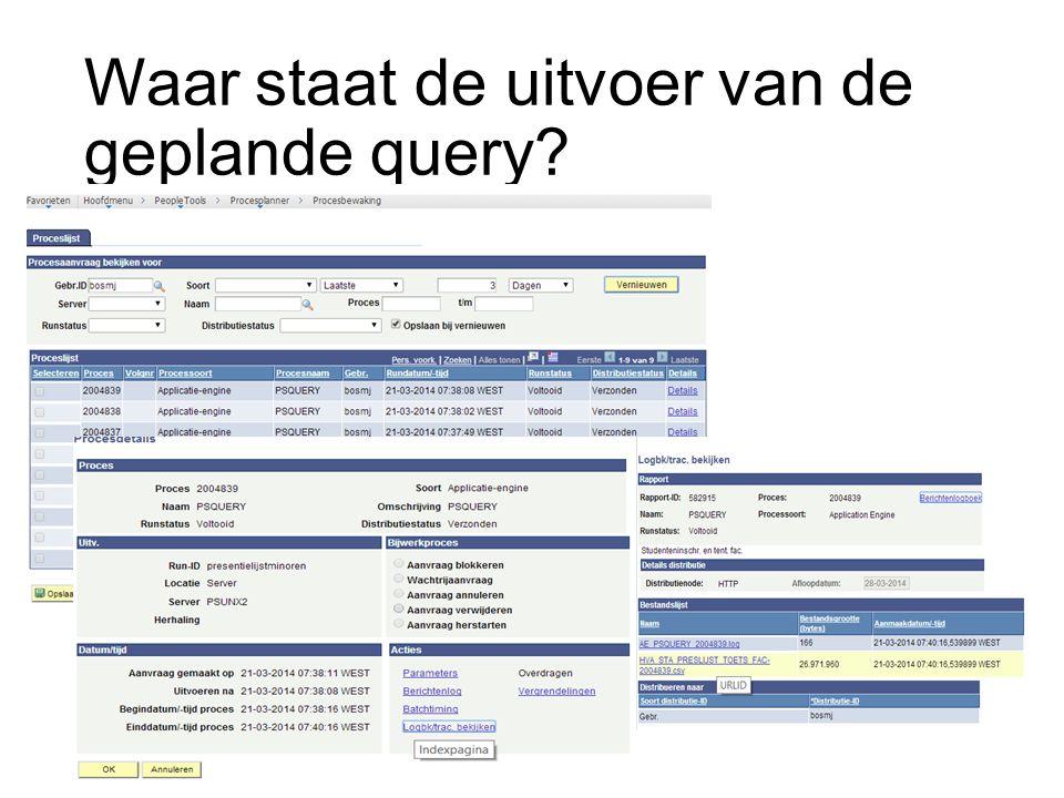 Waar staat de uitvoer van de geplande query