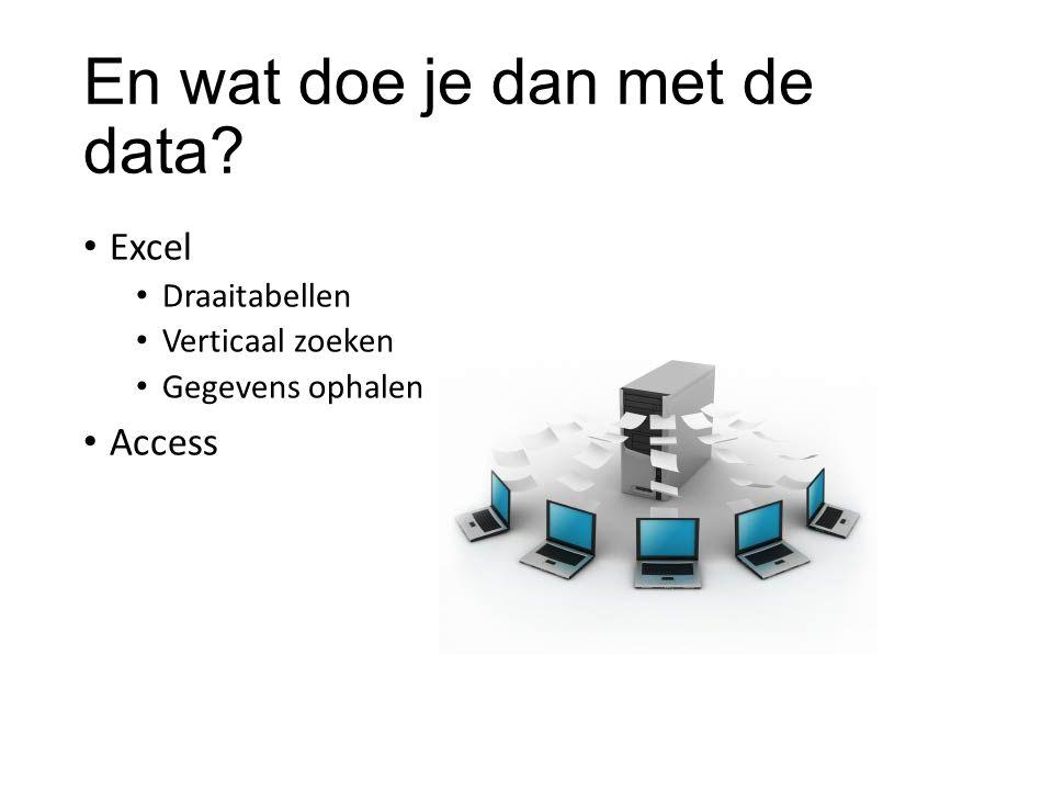 En wat doe je dan met de data Excel Draaitabellen Verticaal zoeken Gegevens ophalen Access