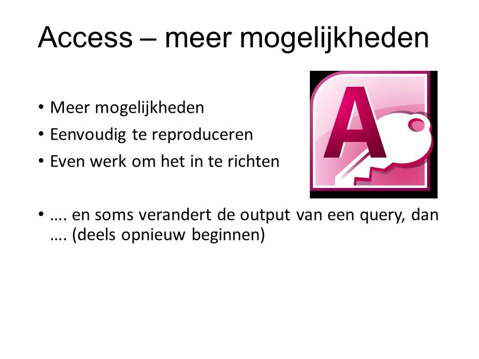 Access – meer mogelijkheden Meer mogelijkheden Eenvoudig te reproduceren Even werk om het in te richten ….
