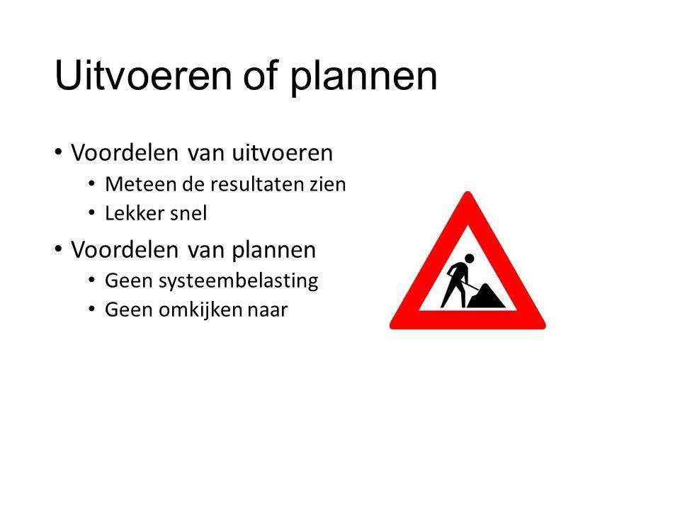 Uitvoeren of plannen Voordelen van uitvoeren Meteen de resultaten zien Lekker snel Voordelen van plannen Geen systeembelasting Geen omkijken naar
