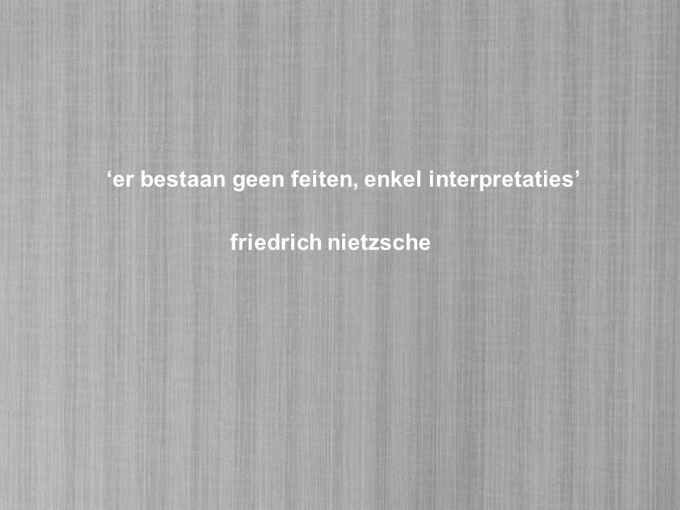'er bestaan geen feiten, enkel interpretaties' friedrich nietzsche