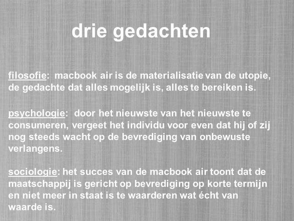 filosofie: macbook air is de materialisatie van de utopie, de gedachte dat alles mogelijk is, alles te bereiken is.