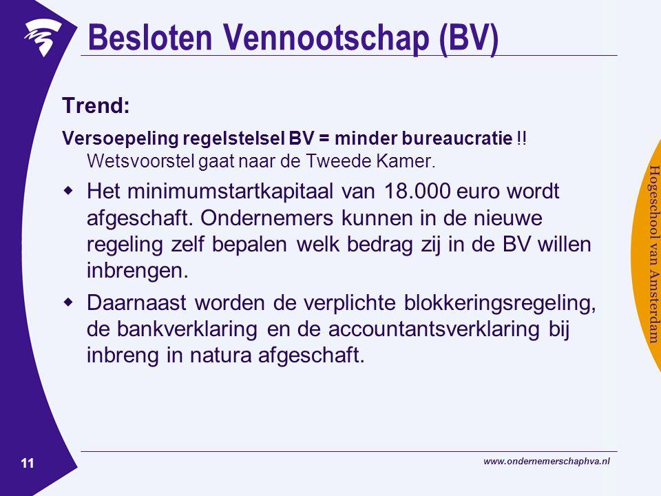 www.ondernemerschaphva.nl 11 Besloten Vennootschap (BV) Trend: Versoepeling regelstelsel BV = minder bureaucratie !.