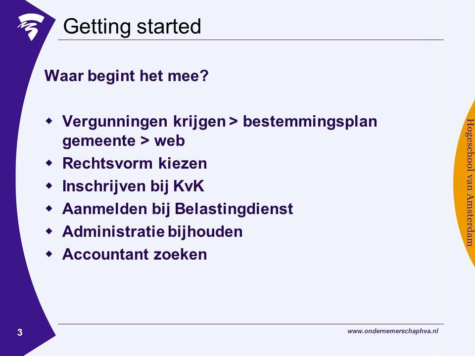 www.ondernemerschaphva.nl 14 Getting started Aanmelden bij Belastingdienst  Inkomstenbelasting  Premie volksverzekeringen  Omzetbelasting (BTW)  Loonbelasting (personeel)